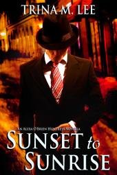 Sunset To Sunrise: Alexa O'Brien Huntress Book 7.5