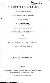 Select Tamil Tales: With Free Translations in English and Teloogoo, to which are Added a Vocabulary (from Good Manuscripts) in English and Teloogoo, and a Choice Number of Dr. Marshman's Dialogues in English and Tamil