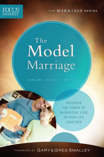 The Model Marriage  Focus on the Family Marriage Series  PDF