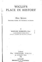 Wiclif's Place in History: Three Lectures Delivered Before the University of Oxford in 1881