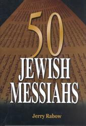 50 Jewish Messiahs: The Untold Life Stories of 50 Jewish Messiahs Since Jesus and how They Changed the Jewish, Christian, and Muslim Worlds