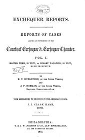 The Exchequer Reports: Reports of Cases Argued and Determined in the Courts of Exchequer & Exchequer Chamber ... : Easter Term, 19 Vict., to [Hilary Vacation, 25 Vict.], Both Inclusive, [1856-1862], Volume 1