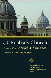 A Realist's Church: Essays in Honor of Joseph A.Komonchak