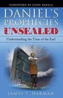 Daniel s Prophecies Unsealed
