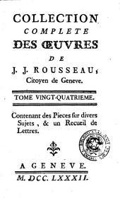 Collection complete des oeuvres de J.J. Rousseau, citoyen de Geneve. Tome premiere [- ]: Tome vingt-quatrieme contenant des pieces sur divers sujets, & un recueil de lettres. 24