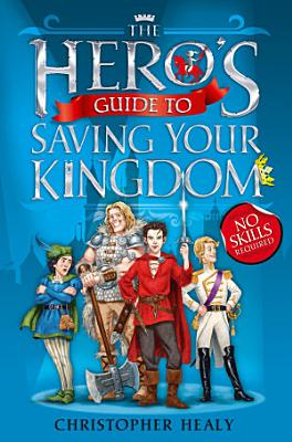 The Hero   s Guide to Saving Your Kingdom