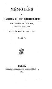 Mémoires du cardinal de Richelieu, sur le règne de Louis XIII.
