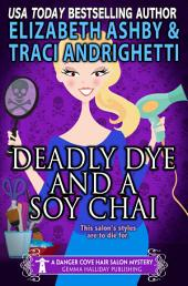 Deadly Dye and a Soy Chai: a Danger Cove Hair Salon Mystery