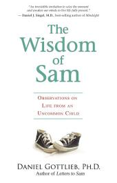 The Wisdom of Sam: Observations on Life from an Uncommon Child