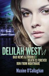 Delilah West VI: BAD NEWS & TROUBLE, DEATH IS FOREVER, RUN FROM NIGHTMARE, Volume 1