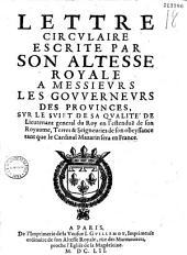 Lettre circulaire escrite par Son Altesse Royale à messievrs les gouuernevrs des provinces svr le sviet de sa qvalité de lieutenant général du Royaume tant que le cardinal Mazarin sera en France