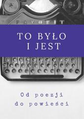 To było i jest: Od poezji do powieści