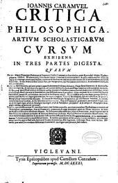 Ioannis Caramuel Critica philosophica artium scholasticarum cursum exhibens ...