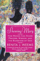 Showing Mary: How Women Can Share Prayers, Wisdom, and the Blessings of God
