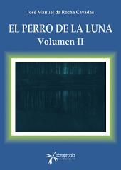 El Perro de la Luna: Volumen II
