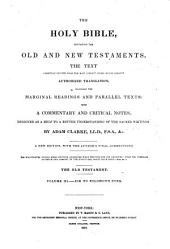 The Holy Bible: Containing the Old and New Testaments, the Text Carefully Printed from the Most Correct Copies of the Present Authorized Translation, Including the Marginal Readings and Parallel Texts. With a Commentary and Critical Notes Designed as a Help to a Better Understanding of the Sacred Writings