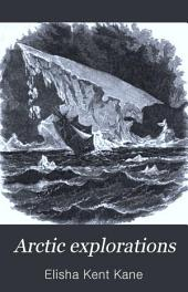 Arctic Explorations: The Second Grinnell Expedition in Search of Sir John Franklin, 1853, '54, '55, Volume 1