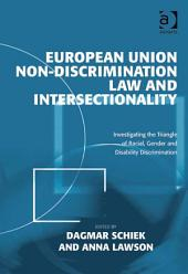 European Union Non-Discrimination Law and Intersectionality: Investigating the Triangle of Racial, Gender and Disability Discrimination