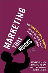 Marketing That Works: How Entrepreneurial Marketing Can Add Sustainable Value to Any Sized Company, Edition 2