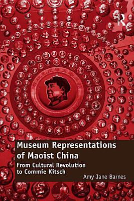 Museum Representations of Maoist China PDF