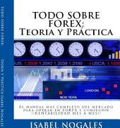 TODO SOBRE FOREX : Teoría y Práctica: El Manual más completo para aprender a operar Forex y conseguir ¡¡ RENTABILIDAD MES A MES !!