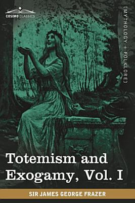 Totemism and Exogamy  Vol  I  in Four Volumes