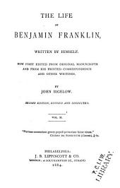 The Life of Benjamin Franklin: Written by Himself. Now First Edited from Original Manuscripts and from His Printed Correspondence and Other Writings, Volume 2