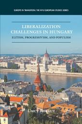 Liberalization Challenges in Hungary: Elitism, Progressivism, and Populism