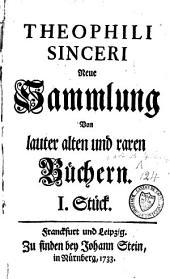 Theophili Sinceri neue Sammlung von lauter alten und raren Buchern: Bände 1-6