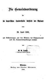 Die Gemeindeordnung für die bayerischen Landestheile diesseits des Rheines vom 29. April 1869: mit Erläuterungen aus den Motiven des Gesetzentwurfes und den Kammerverhandlungen versehen