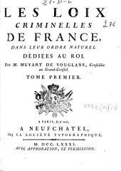 Les loix criminelles de France , dans leur ordre naturel. Dediées au Roi: Volumes1à2
