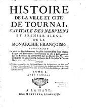 Histoire de la ville et cité de Tournai: capitale des Nerviens et premier siège de la monarchie française