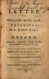 A Letter to William King, LL.D., Principal of St. Mary Hall in Oxford: Containing a Particular Account of the Treasonable Riot at Oxford, in Feb. 1747