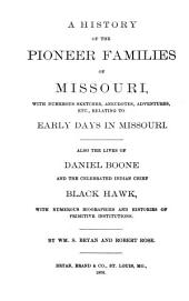 A History of the Pioneer Families of Missouri: With Numerous Sketches, Anecdotes, Adventures, Etc., Relating to Early Days in Missouri. Also the Lives of Daniel Boone and the Celebrated Indian Chief Black Hawk, with Numerous Biographies and Histories of Primitive Institutions