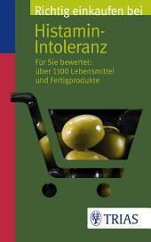 Richtig einkaufen bei Histamin-Intoleranz: Für Sie bewertet: Über 1100 Lebensmittel und Fertigprodukte, Ausgabe 3