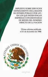 Impuesto Sobre Servicios Expresamente Declarados de Interés Público por Ley, en los que Intervengan Empresas Concesionarias de Bienes del Dominio Directo de la Nación