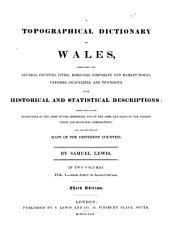 A Topographical Dictionary of Wales,: Comprising the Several Counties, Cities, Boroughs, Corporate and Market Towns, Parishes, Chapelaries, and Townships, with Historical and Statistical Descriptions: Embellished with Engravings of the Arms of the Bishoprics, and of the Arms and Seals of the Various Cities and Municipal Corporations: and Illustrated by Maps of the Different Counties