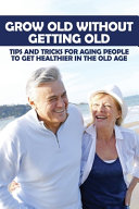 Grow Old Without Getting Old
