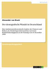 Der demografische Wandel in Deutschland: Eine institutionenökonomische Analyse der Chancen und Risiken des Kindertagesstättenausbaus nach dem Kinderförderungsgesetz in der Fassung vom 10. Dezember 2008