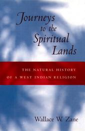 Journeys to the Spiritual Lands: The Natural History of a West Indian Religion
