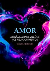 Amor: A Dinâmica das Emoções nos Relacionamentos