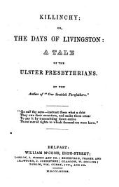 Killinchy; Or, The Days of Livingston: A Tale of the Ulster Presbyterians