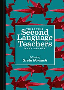 Tests that Second Language Teachers Make and Use PDF