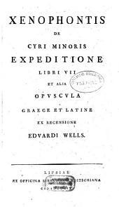 Xenophontis De Cyri Minoris Expeditione: libri VII et alia opuscula