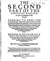 The Christian Warfare  The Second Part of the Christian Warfare  or the Contempt of the world  tending to arme and confirme the weake Christian  etc PDF