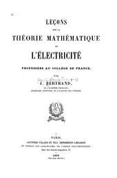 Leçons sur la théorie mathématique de l'électricité: professées au Collège de France