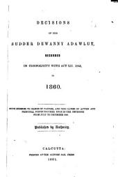 Decisions of the Sudder Dewanny Adawlut, Recorded in English, in Conformity to Act XII, 1843, in 1845[-1861]: With Indexes of Names of Parties, and the Causes of Action, and Principal Points Touched Upon in the Decisions