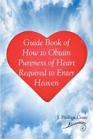 Guide Book of How to Obtain Pureness of Heart Required to Enter Heaven PDF
