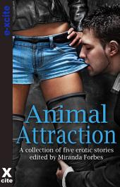 Animal Attraction: A collection of five erotic stories