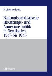 """Nationalsozialistische Besatzungs- und Annexionspolitik in Norditalien 1943 bis 1945: Die Operationszonen """"Alpenvorland"""" und """"Adriatisches Küstenland"""""""